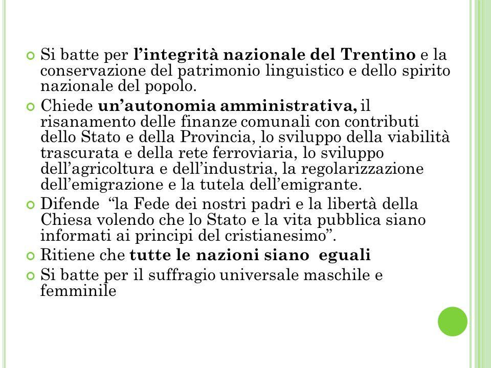 Si batte per l'integrità nazionale del Trentino e la conservazione del patrimonio linguistico e dello spirito nazionale del popolo.