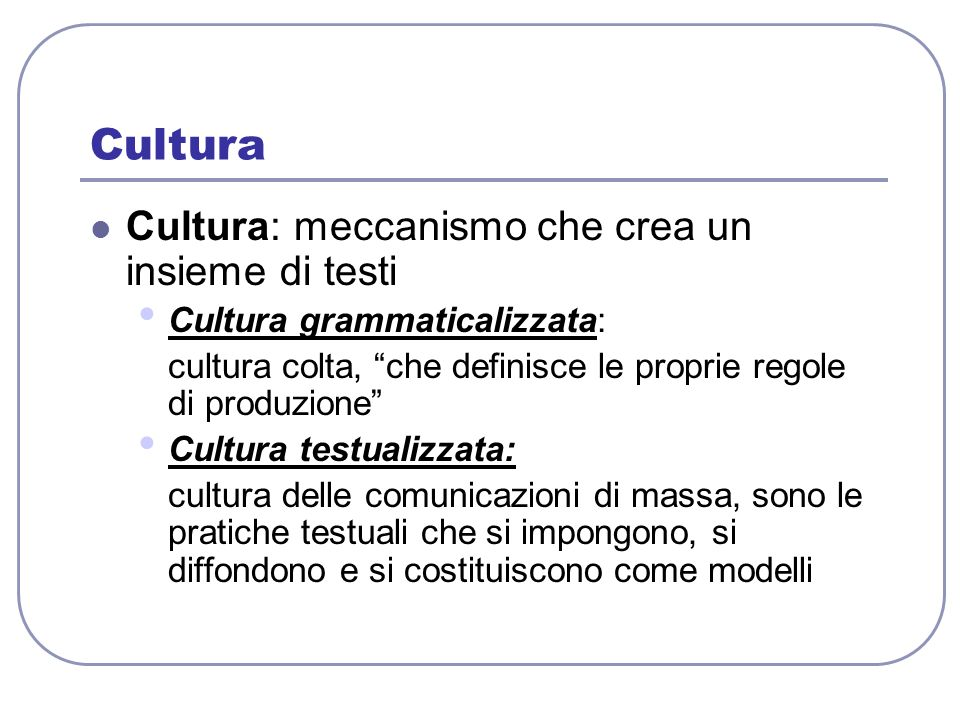 Cultura Cultura: meccanismo che crea un insieme di testi