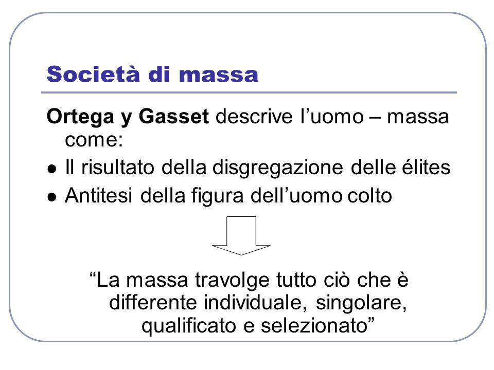 Società di massa Ortega y Gasset descrive l'uomo – massa come: