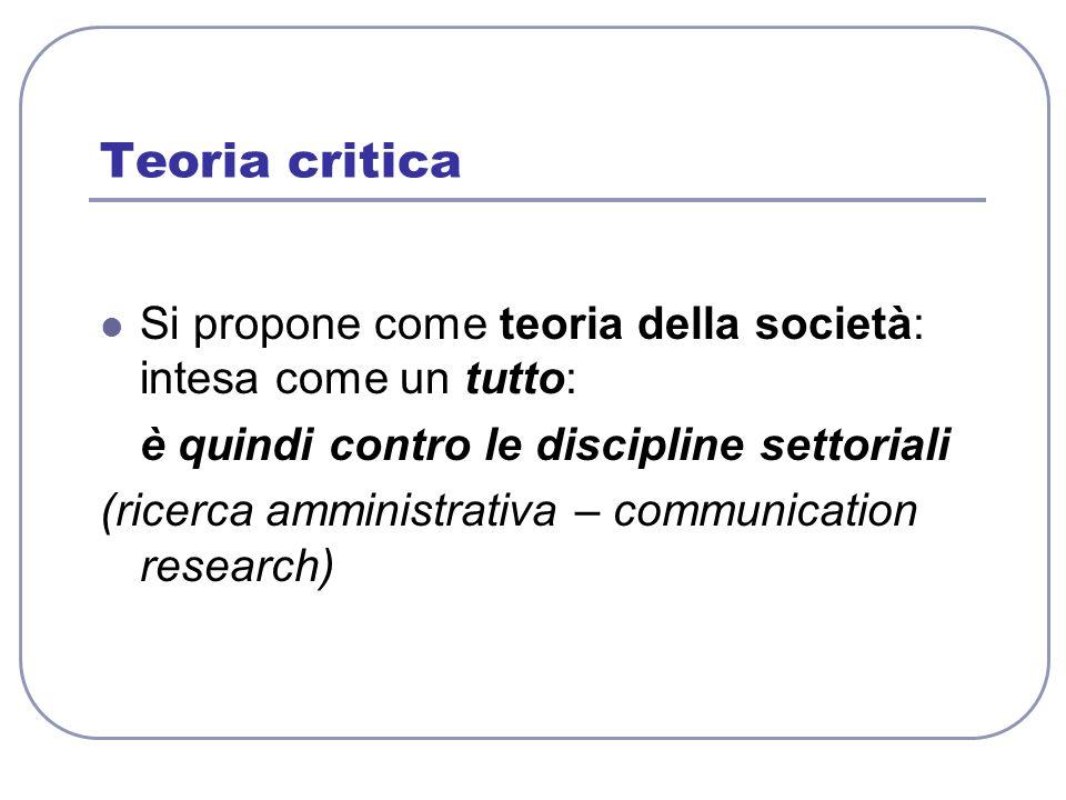 Teoria critica Si propone come teoria della società: intesa come un tutto: è quindi contro le discipline settoriali.