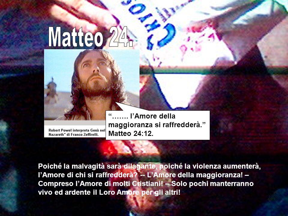 Matteo 24. ……. l'Amore della maggioranza si raffredderà. Matteo 24:12.