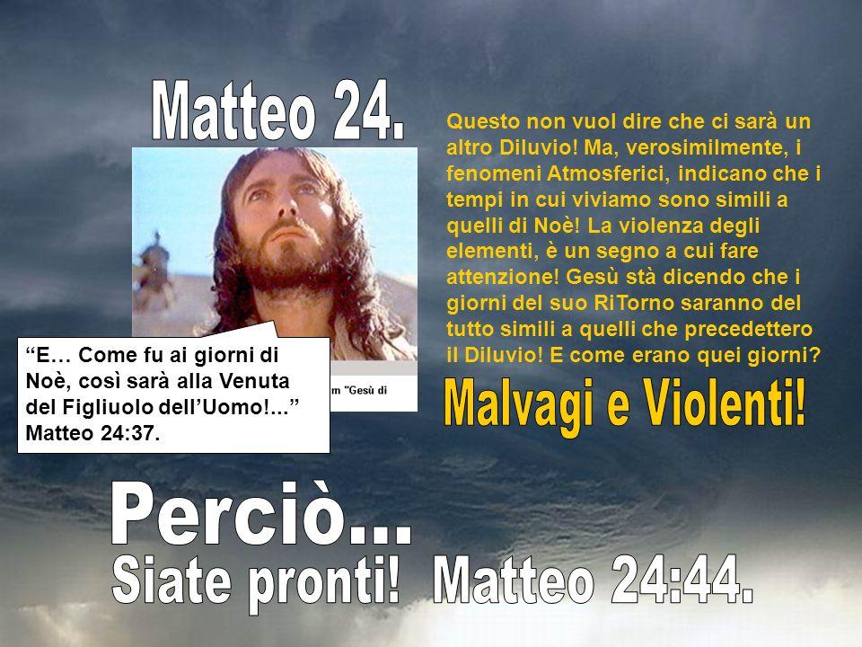 Matteo 24. Malvagi e Violenti! Perciò... Siate pronti! Matteo 24:44.