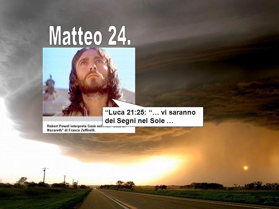 Matteo 24. Luca 21:25: … vi saranno dei Segni nel Sole …