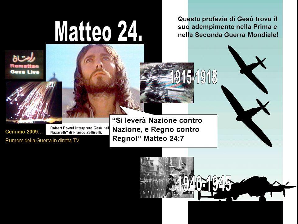 Questa profezia di Gesù trova il suo adempimento nella Prima e nella Seconda Guerra Mondiale!