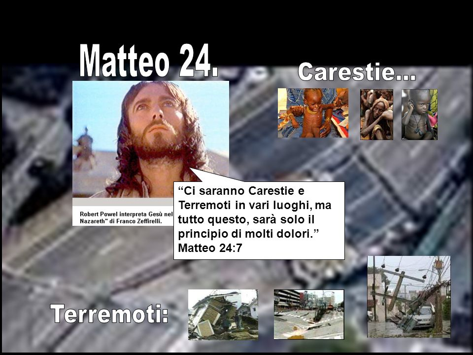 Matteo 24. Carestie... Terremoti:
