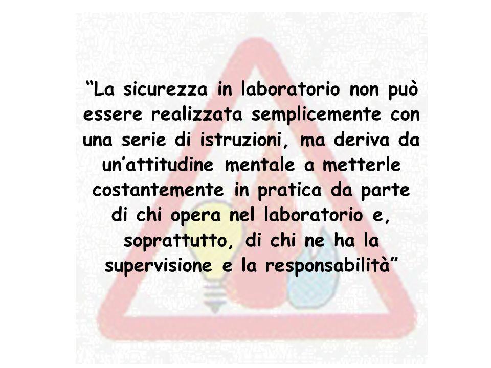 La sicurezza in laboratorio non può essere realizzata semplicemente con una serie di istruzioni, ma deriva da un'attitudine mentale a metterle costantemente in pratica da parte di chi opera nel laboratorio e, soprattutto, di chi ne ha la supervisione e la responsabilità