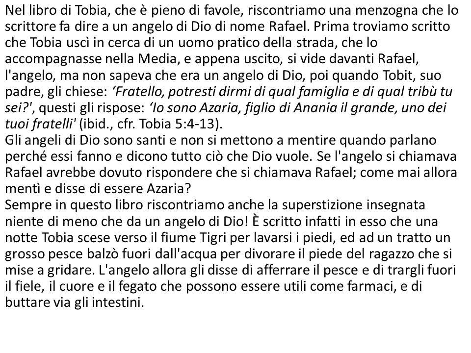 Nel libro di Tobia, che è pieno di favole, riscontriamo una menzogna che lo scrittore fa dire a un angelo di Dio di nome Rafael.