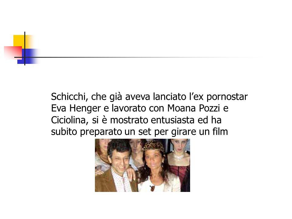 Schicchi, che già aveva lanciato l'ex pornostar Eva Henger e lavorato con Moana Pozzi e Ciciolina, si è mostrato entusiasta ed ha subito preparato un set per girare un film