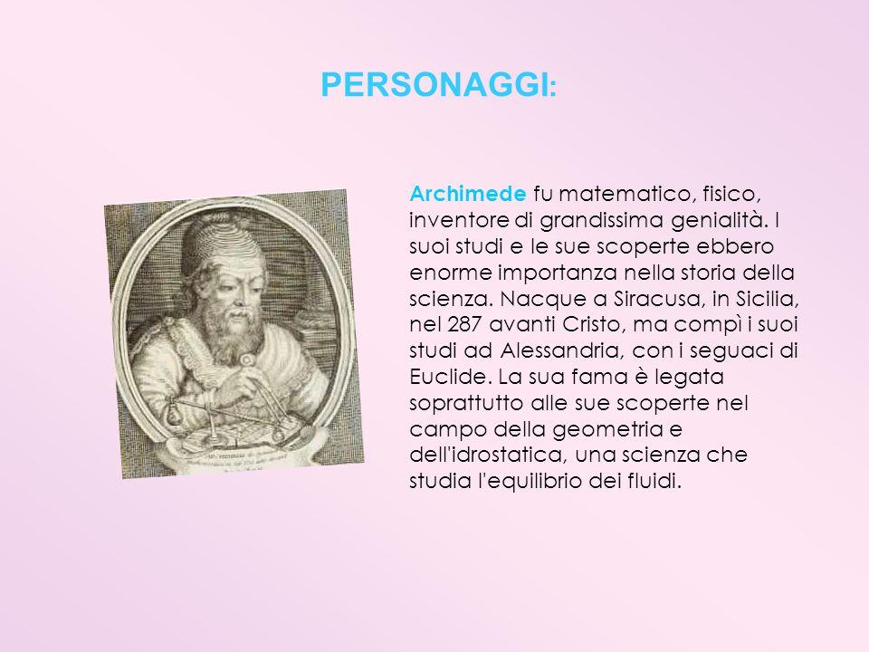 PERSONAGGI: Archimede fu matematico, fisico,