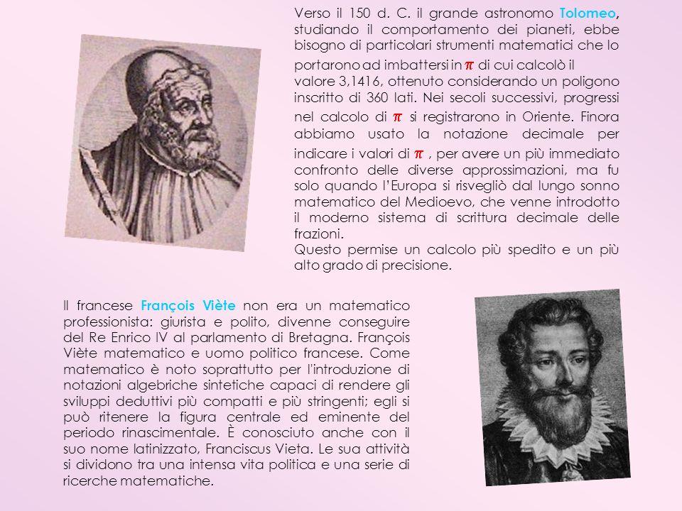Verso il 150 d. C. il grande astronomo Tolomeo, studiando il comportamento dei pianeti, ebbe bisogno di particolari strumenti matematici che lo portarono ad imbattersi in  di cui calcolò il