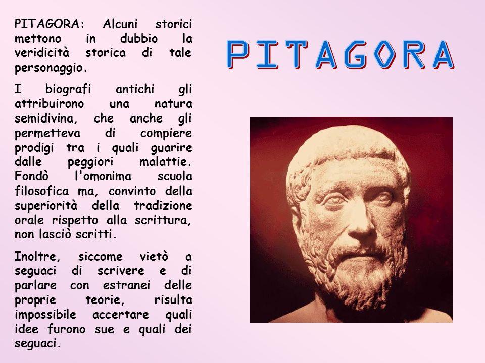PITAGORA: Alcuni storici mettono in dubbio la veridicità storica di tale personaggio.