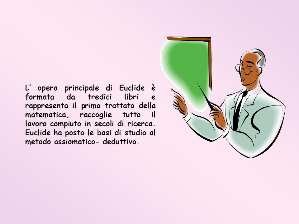 L' opera principale di Euclide è formata da tredici libri e rappresenta il primo trattato della matematica, raccoglie tutto il lavoro compiuto in secoli di ricerca.