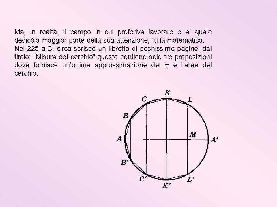 Ma, in realtà, il campo in cui preferiva lavorare e al quale dedicòla maggior parte della sua attenzione, fu la matematica.