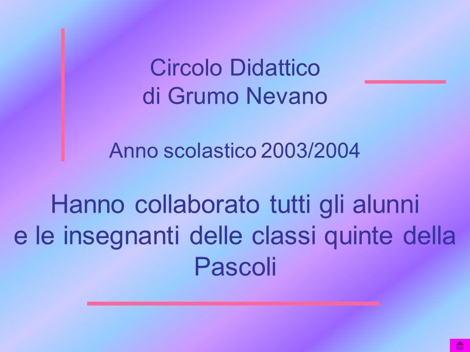 Circolo Didattico di Grumo Nevano Anno scolastico 2003/2004 Hanno collaborato tutti gli alunni e le insegnanti delle classi quinte della Pascoli