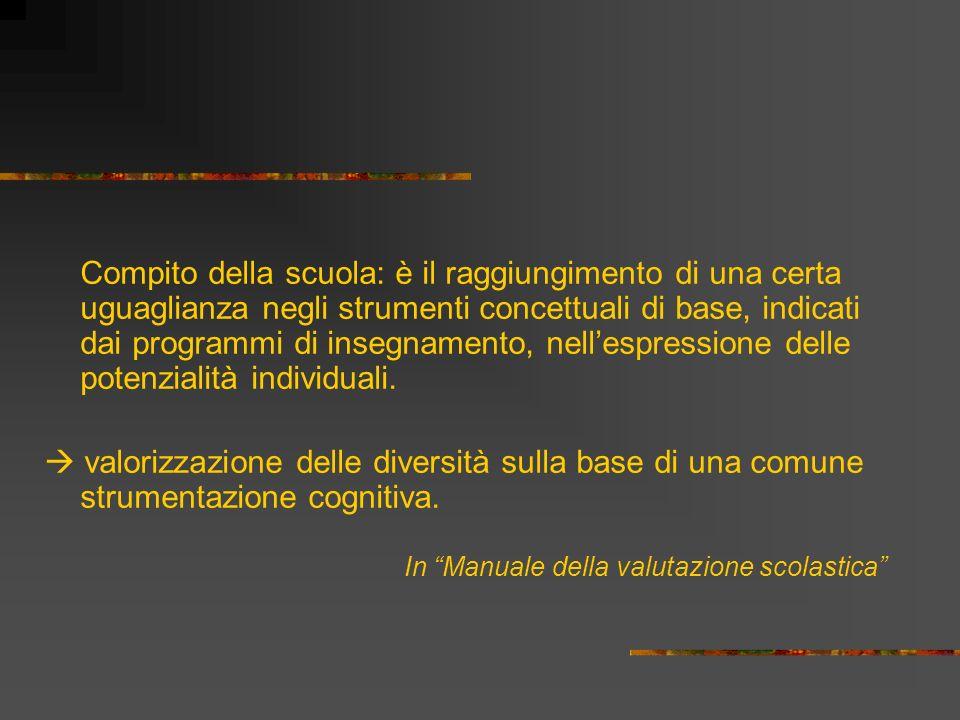 Compito della scuola: è il raggiungimento di una certa uguaglianza negli strumenti concettuali di base, indicati dai programmi di insegnamento, nell'espressione delle potenzialità individuali.