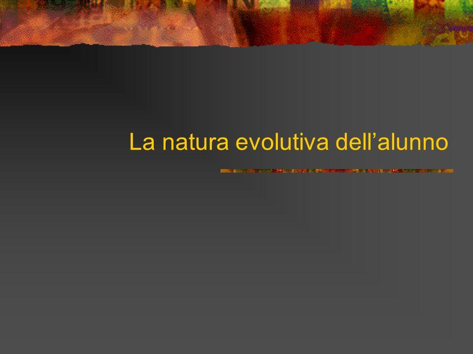 La natura evolutiva dell'alunno