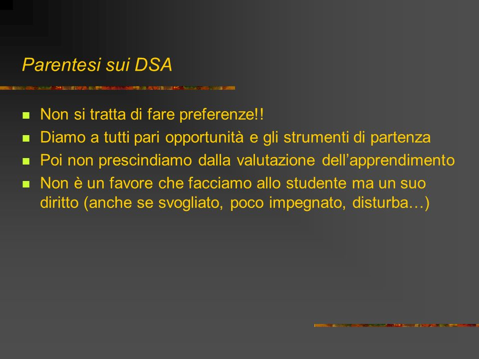 Parentesi sui DSA Non si tratta di fare preferenze!!