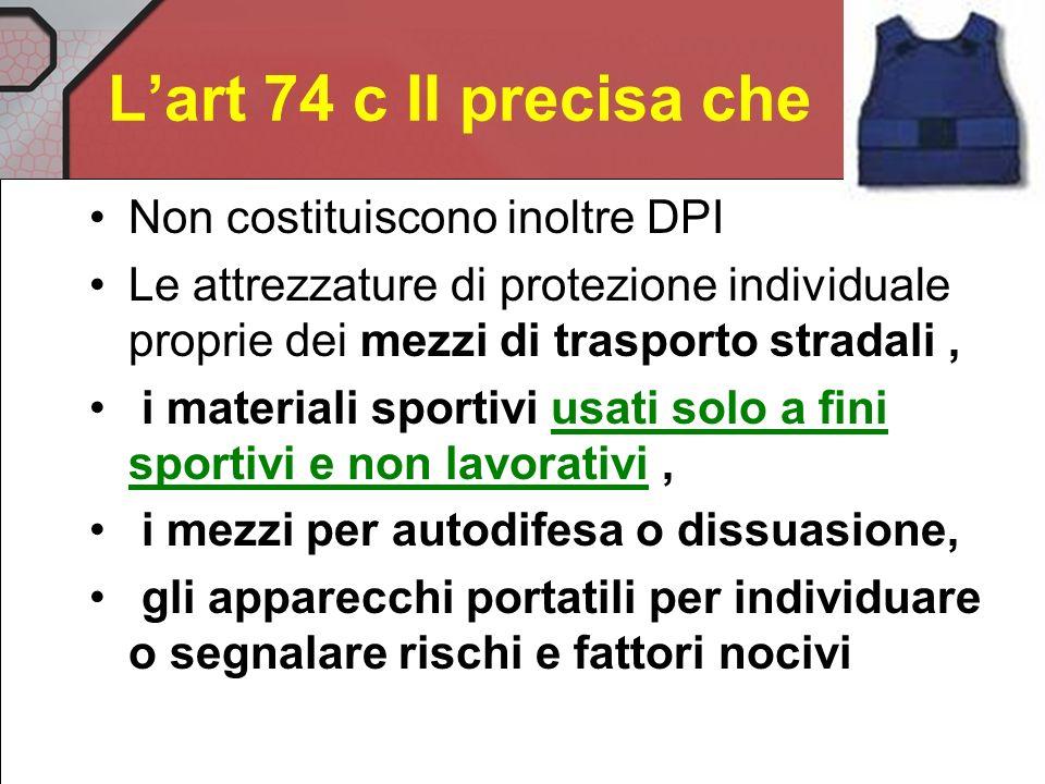 L'art 74 c II precisa che Non costituiscono inoltre DPI