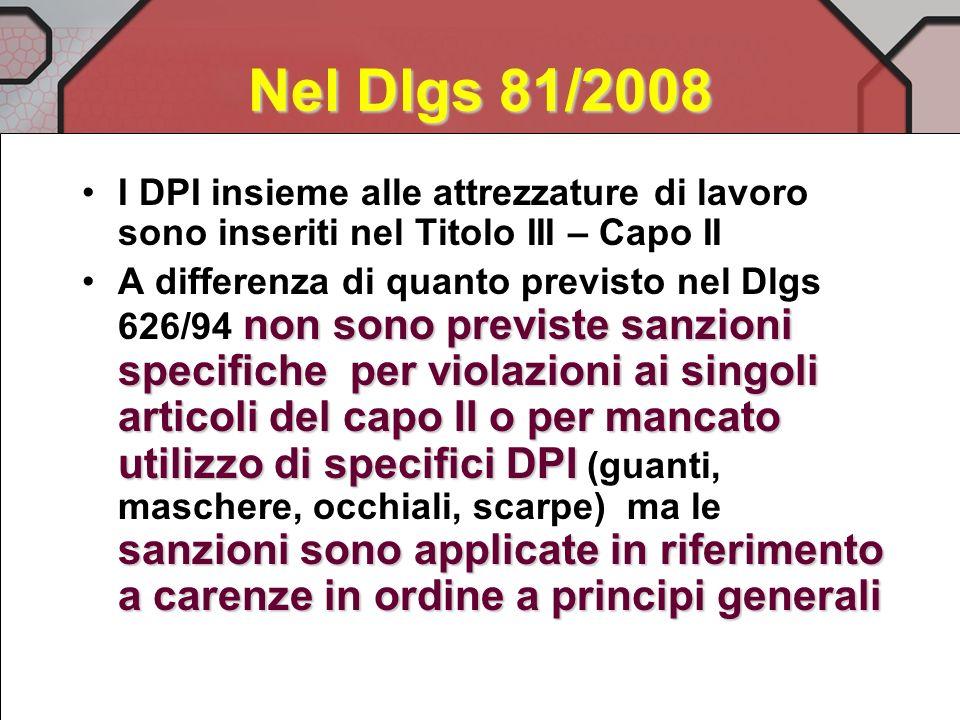 Nel Dlgs 81/2008 I DPI insieme alle attrezzature di lavoro sono inseriti nel Titolo III – Capo II.