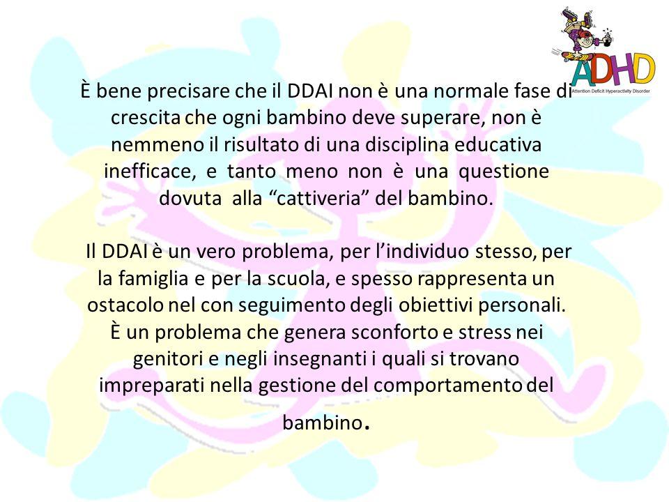È bene precisare che il DDAI non è una normale fase di crescita che ogni bambino deve superare, non è nemmeno il risultato di una disciplina educativa inefficace, e tanto meno non è una questione dovuta alla cattiveria del bambino.