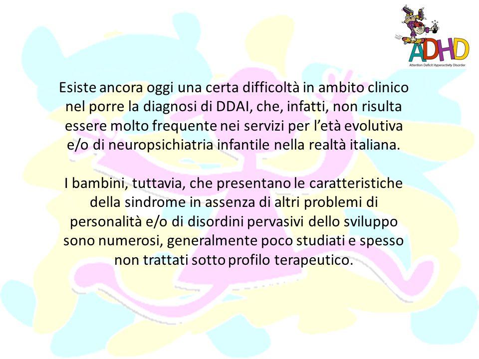 Esiste ancora oggi una certa difficoltà in ambito clinico nel porre la diagnosi di DDAI, che, infatti, non risulta essere molto frequente nei servizi per l'età evolutiva e/o di neuropsichiatria infantile nella realtà italiana.