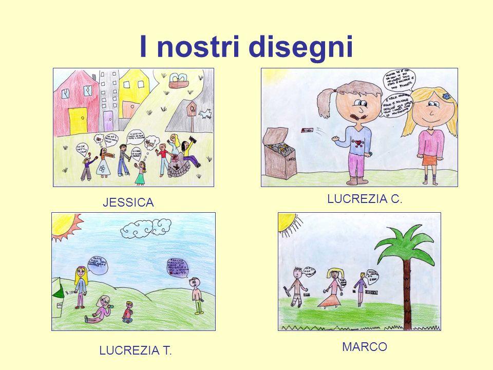 I nostri disegni JESSICA LUCREZIA C. MARCO LUCREZIA T.