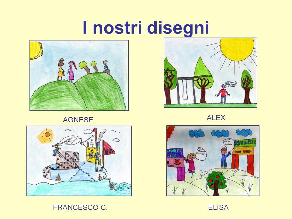 I nostri disegni AGNESE ALEX FRANCESCO C. ELISA