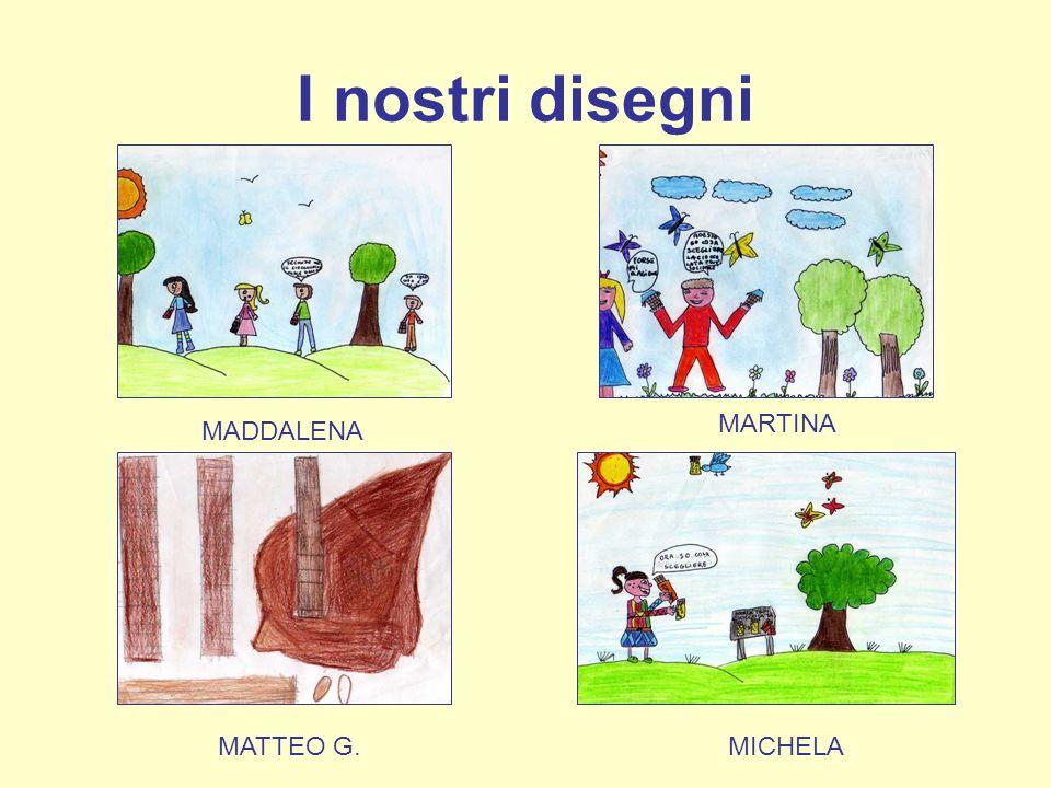I nostri disegni MADDALENA MARTINA MATTEO G. MICHELA