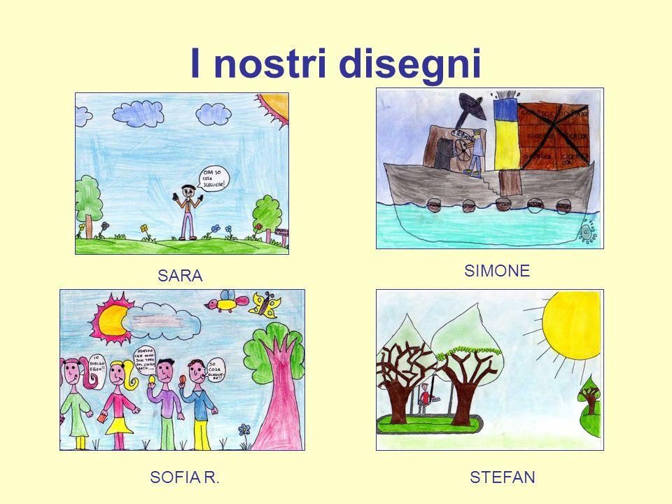 I nostri disegni SARA SIMONE SOFIA R. STEFAN