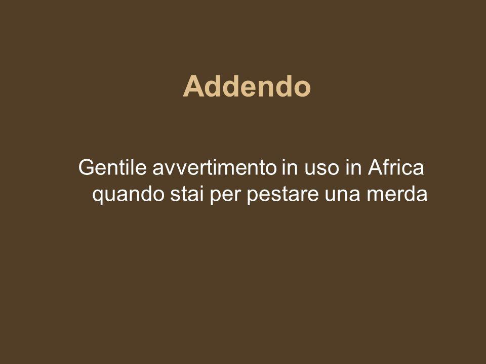 Addendo Gentile avvertimento in uso in Africa quando stai per pestare una merda