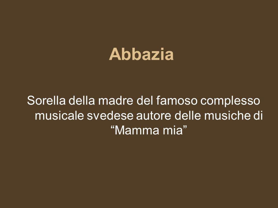 Abbazia Sorella della madre del famoso complesso musicale svedese autore delle musiche di Mamma mia