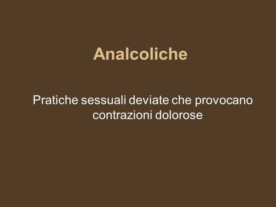 Pratiche sessuali deviate che provocano contrazioni dolorose