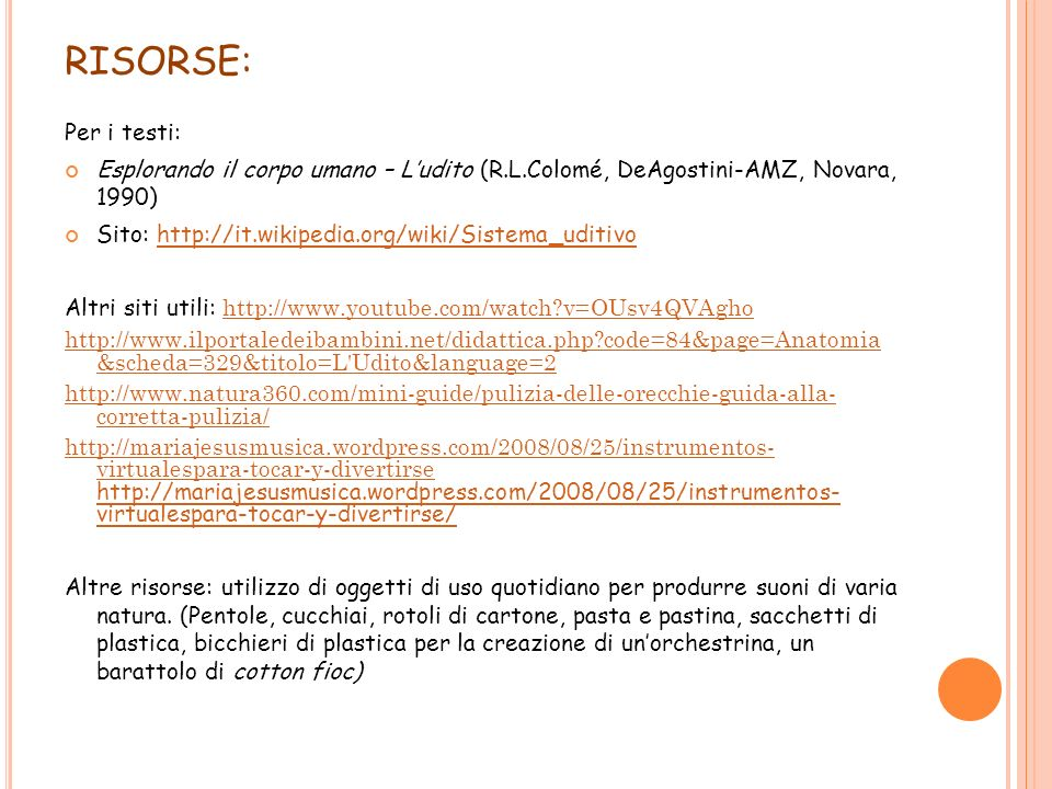 RISORSE: Per i testi: Esplorando il corpo umano – L'udito (R.L.Colomé, DeAgostini-AMZ, Novara, 1990)