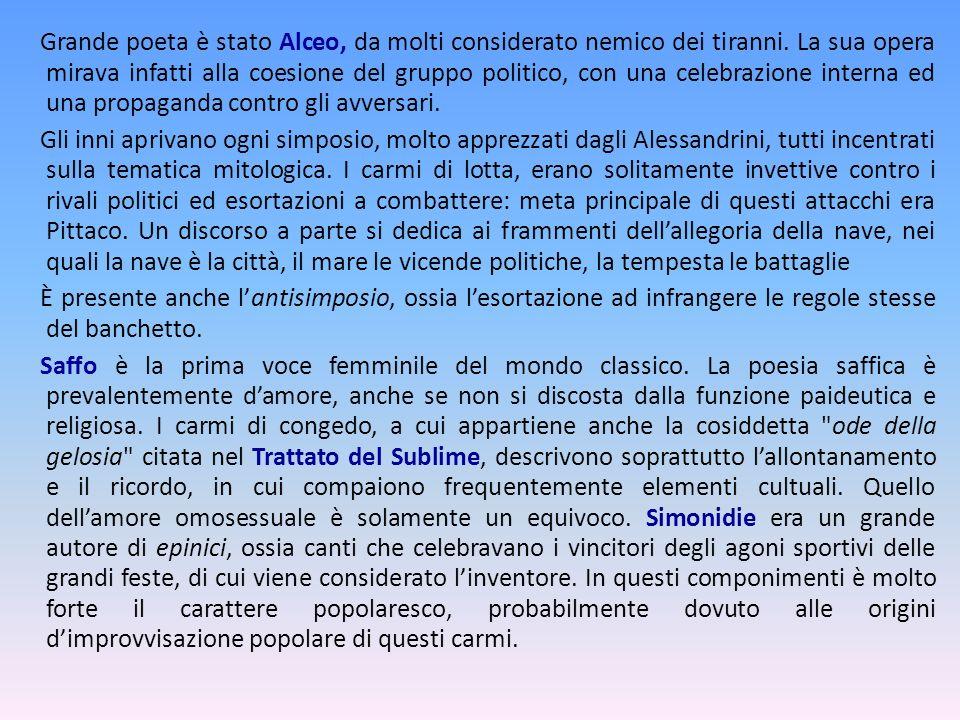 Grande poeta è stato Alceo, da molti considerato nemico dei tiranni