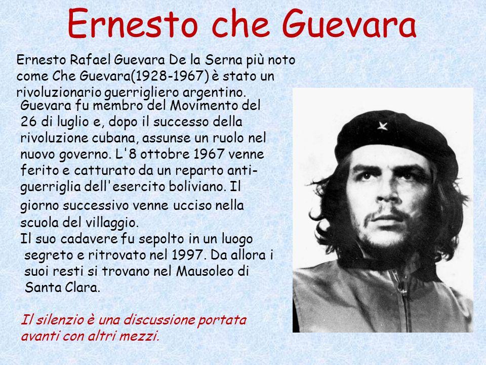 Ernesto che Guevara Ernesto Rafael Guevara De la Serna più noto come Che Guevara(1928-1967) è stato un rivoluzionario guerrigliero argentino.