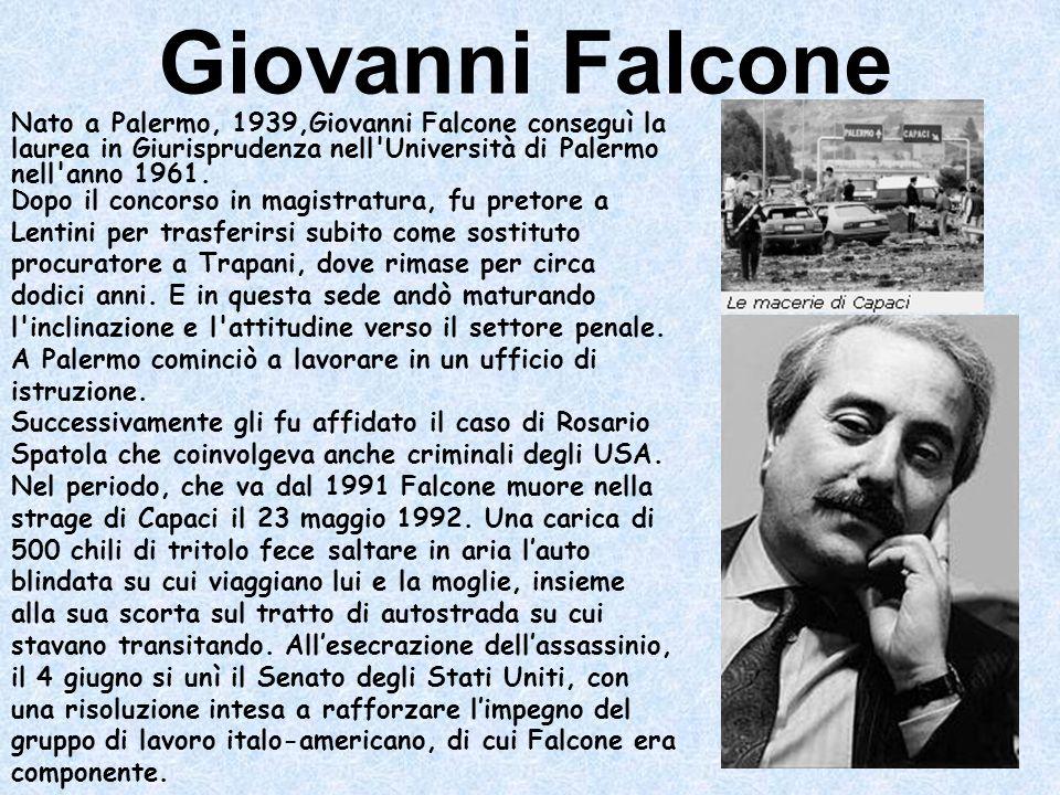 Giovanni Falcone Nato a Palermo, 1939,Giovanni Falcone conseguì la laurea in Giurisprudenza nell Università di Palermo nell anno 1961.