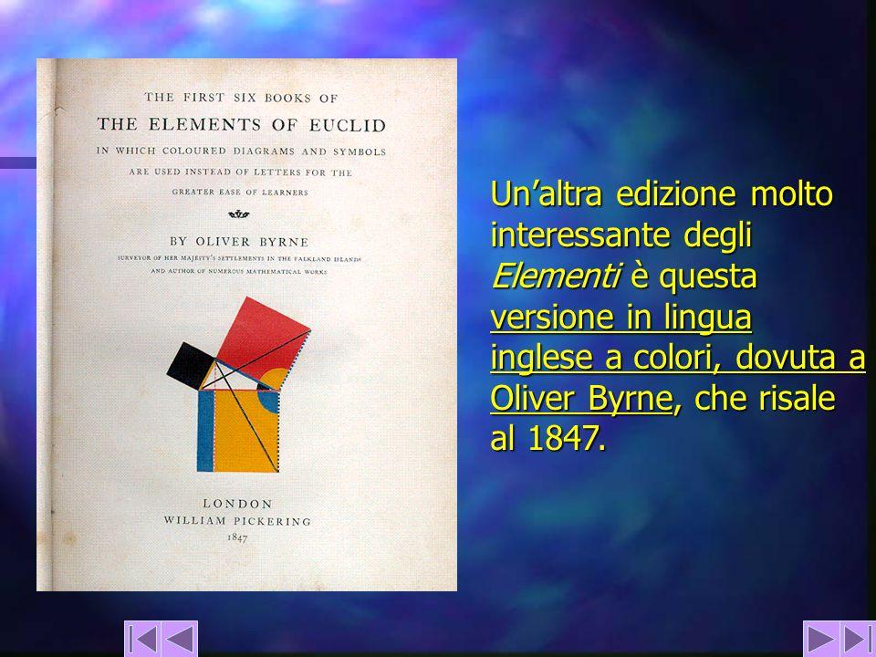 Un'altra edizione molto interessante degli Elementi è questa versione in lingua inglese a colori, dovuta a Oliver Byrne, che risale al 1847.