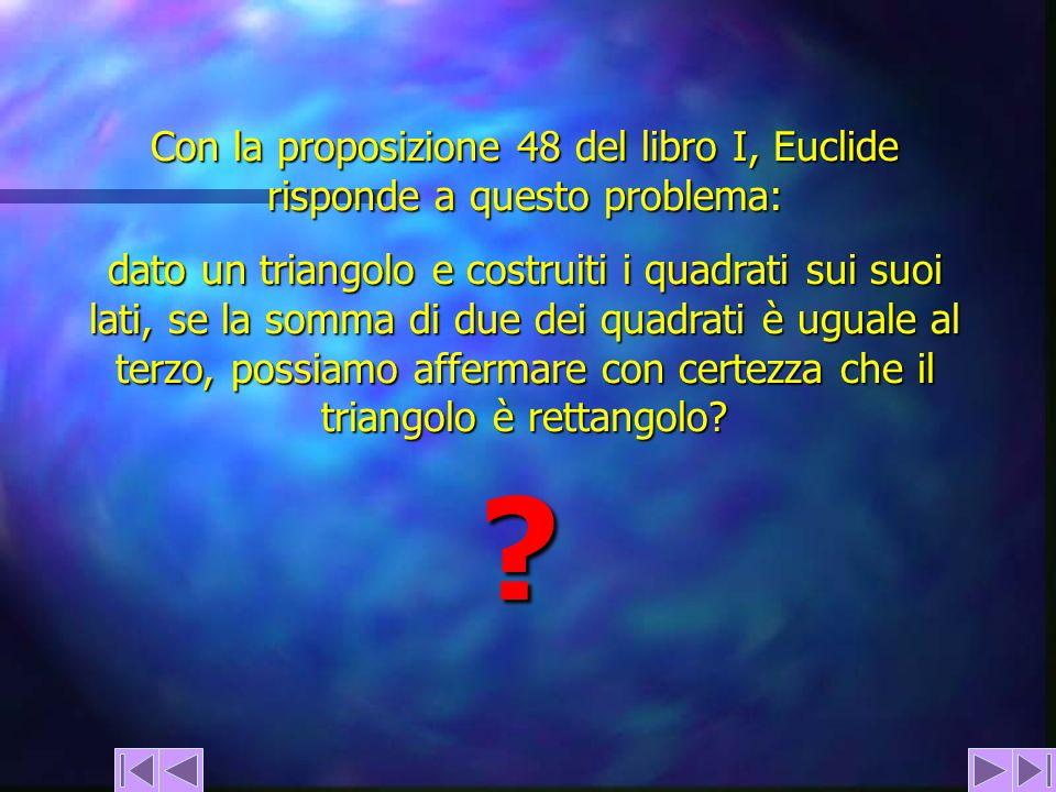 Con la proposizione 48 del libro I, Euclide risponde a questo problema: