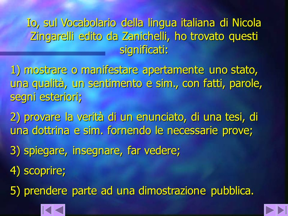 Io, sul Vocabolario della lingua italiana di Nicola Zingarelli edito da Zanichelli, ho trovato questi significati: