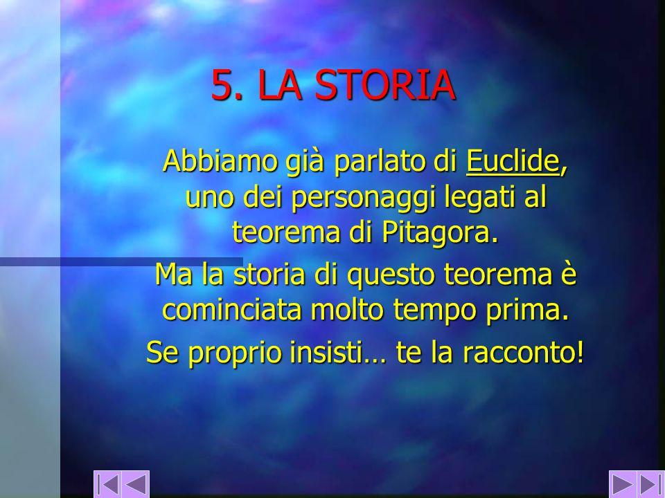 5. LA STORIA Abbiamo già parlato di Euclide, uno dei personaggi legati al teorema di Pitagora.