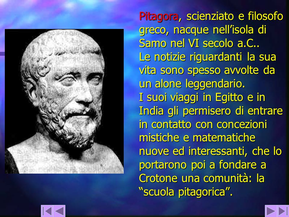 Pitagora, scienziato e filosofo greco, nacque nell'isola di Samo nel VI secolo a.C..