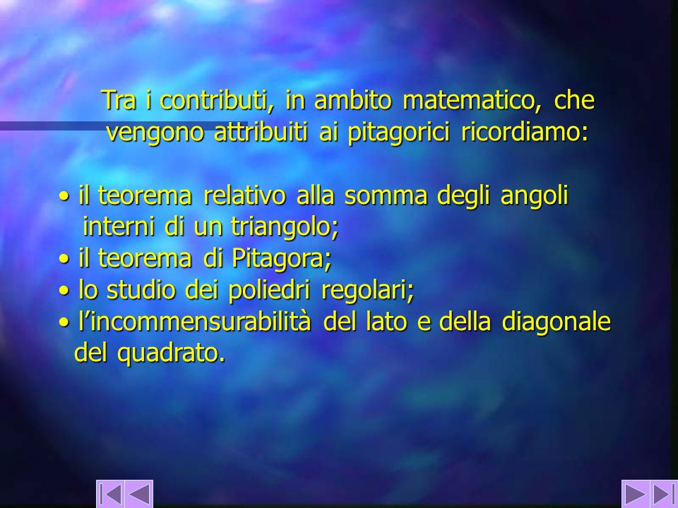 Tra i contributi, in ambito matematico, che vengono attribuiti ai pitagorici ricordiamo: