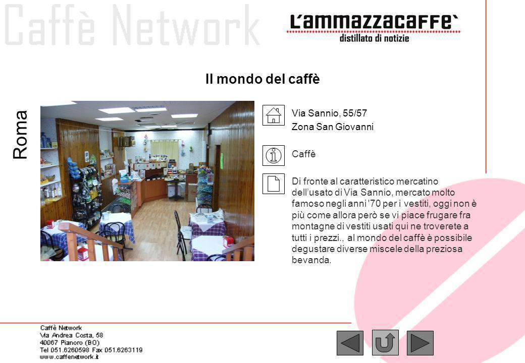 Roma Il mondo del caffè Via Sannio, 55/57 Zona San Giovanni Caffè