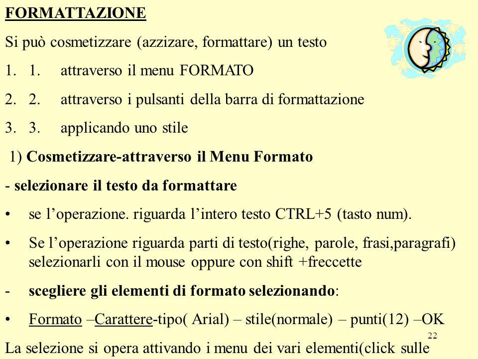 FORMATTAZIONE Si può cosmetizzare (azzizare, formattare) un testo. 1. attraverso il menu FORMATO.