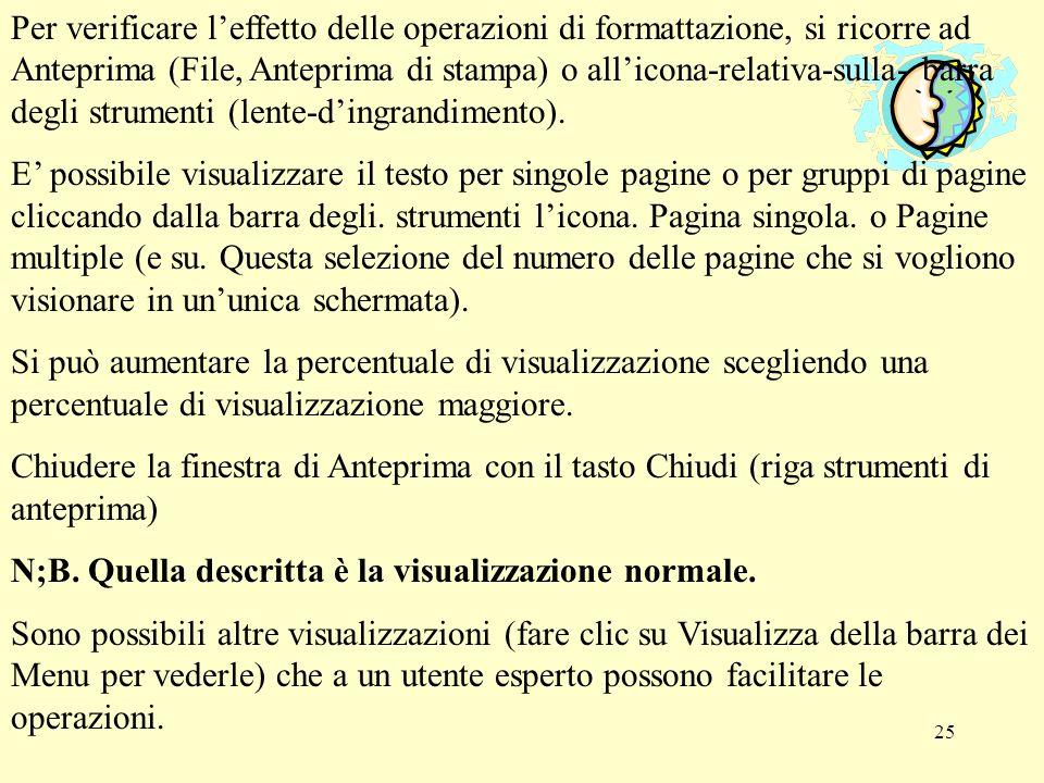 Per verificare l'effetto delle operazioni di formattazione, si ricorre ad Anteprima (File, Anteprima di stampa) o all'icona-relativa-sulla- barra degli strumenti (lente-d'ingrandimento).