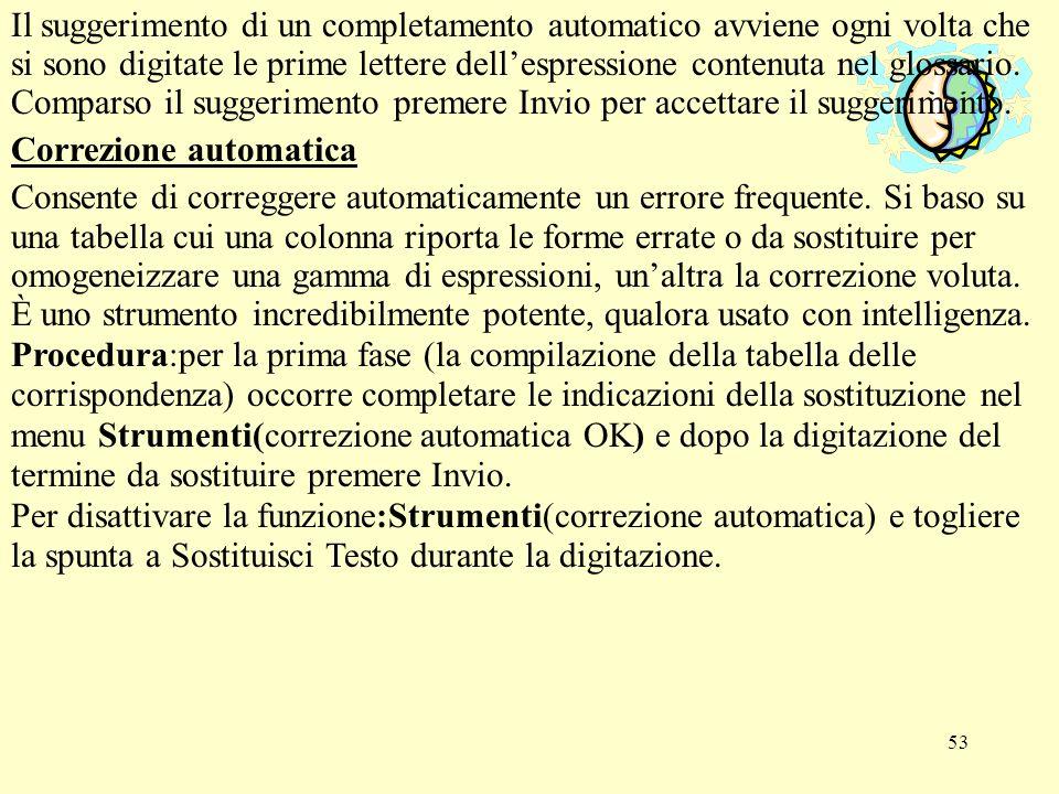 Il suggerimento di un completamento automatico avviene ogni volta che si sono digitate le prime lettere dell'espressione contenuta nel glossario. Comparso il suggerimento premere Invio per accettare il suggerimento.