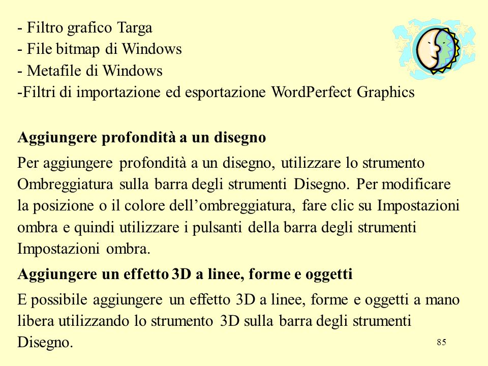 - Filtro grafico Targa - File bitmap di Windows. - Metafile di Windows. Filtri di importazione ed esportazione WordPerfect Graphics.