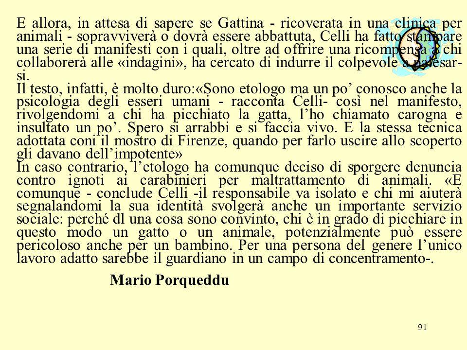 E allora, in attesa di sapere se Gattina - ricoverata in una clinica per animali - sopravviverà o dovrà essere abbattuta, Celli ha fatto stampare una serie di manifesti con i quali, oltre ad offrire una ricompensa a chi collaborerà alle «indagini», ha cercato di indurre il colpevole a palesar-si.