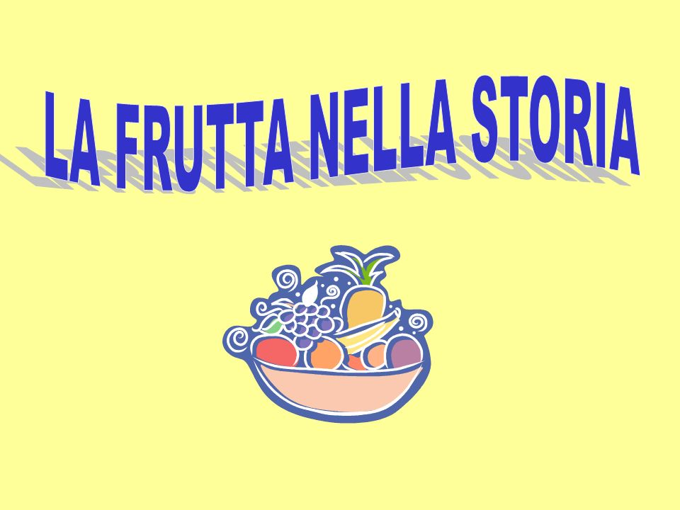 LA FRUTTA NELLA STORIA