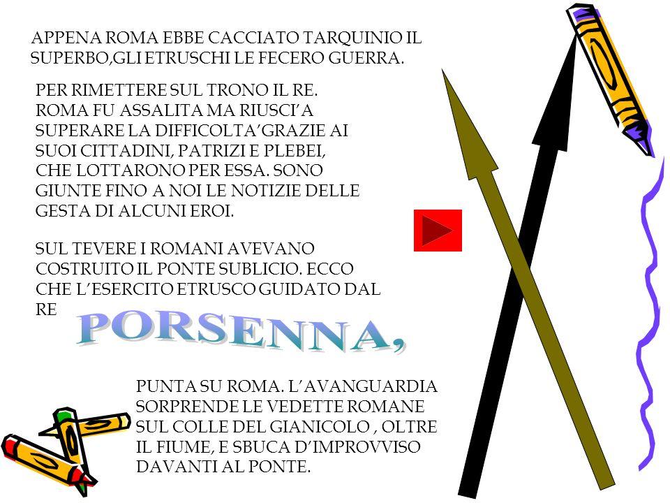 APPENA ROMA EBBE CACCIATO TARQUINIO IL SUPERBO,GLI ETRUSCHI LE FECERO GUERRA.